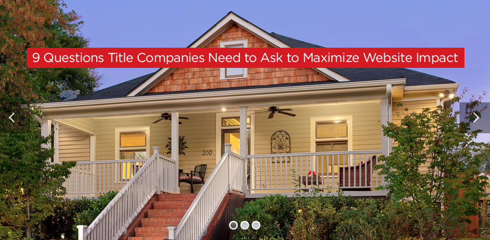 9 Questions Title Companies Need to Ask to Maximize Website Impact